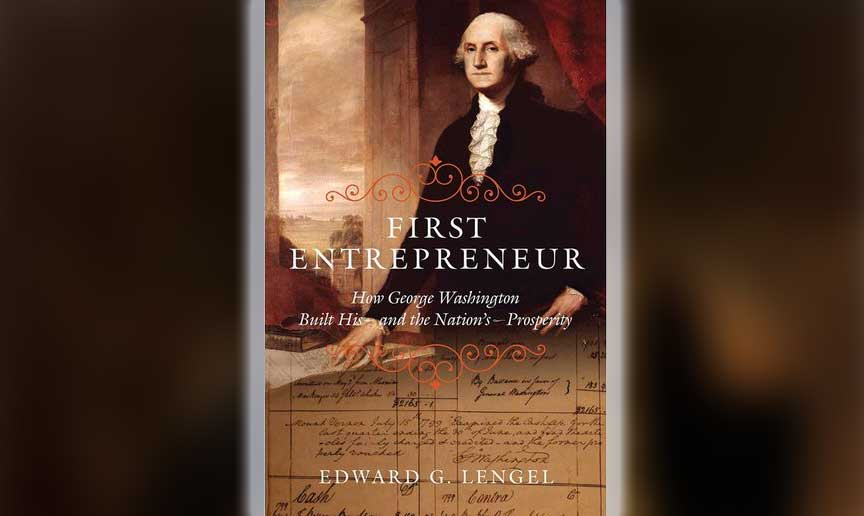 First Entrepreneur: How George Washington Built His – and the Nation's – Prosperity