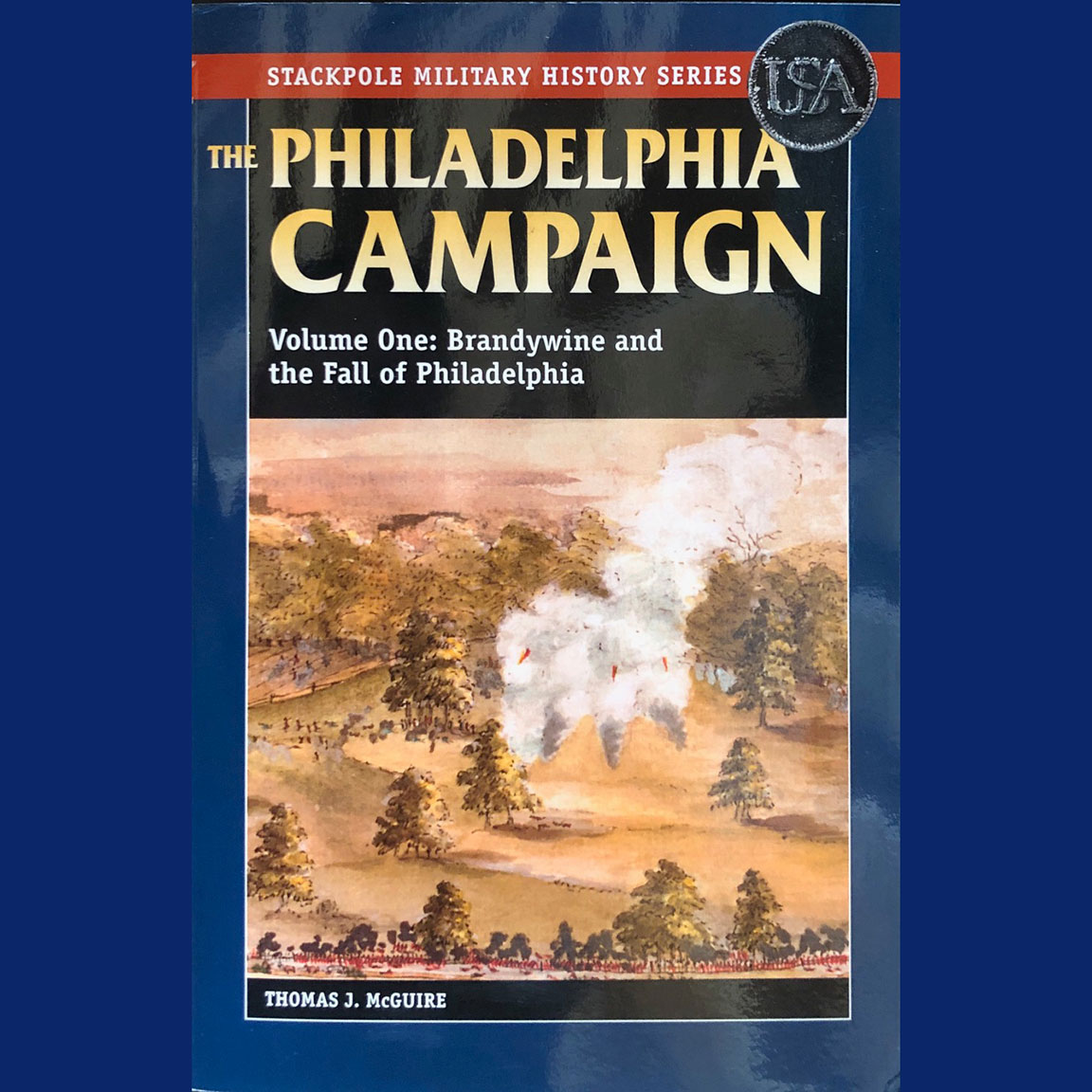 The Philadelphia Campaign Vol. 1: Brandywine And The Fall Of Philadelphia – By Thomas McGuire