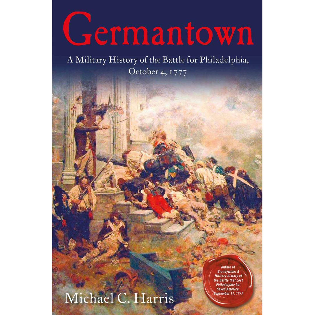 Germantown – A Military History Of The Battle For Philadelphia, October 4, 1777
