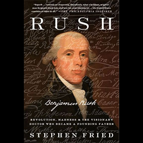 Benjamin Rush by Stephen Fried
